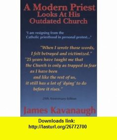 A Modern Priest Looks at His Outdated Church (9781878995162) James J. Kavanaugh , ISBN-10: 1878995162  , ISBN-13: 978-1878995162 ,  , tutorials , pdf , ebook , torrent , downloads , rapidshare , filesonic , hotfile , megaupload , fileserve