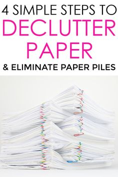 Declutter Paper: 4 Simple Steps To Eliminate Piles Of Paper Organizing Paperwork, Clutter Organization, Home Organization Hacks, Paper Organization, Organizing Life, Organising, Organization Ideas, Paper Storage, Getting Rid Of Clutter