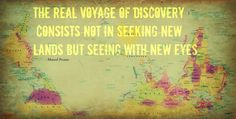 The realvoyage of discovery consists not in seeking new lands but seeing with new eyes