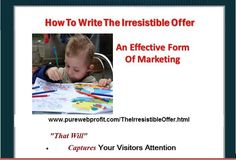 The Irresistible Offer  http://purewebprofit.com/TheIrresistibleOffer.html