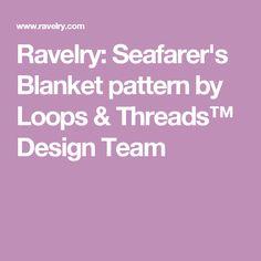 Ravelry: Seafarer's Blanket pattern by Loops & Threads™ Design Team
