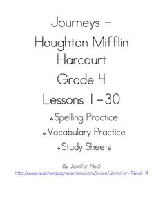 Used with Houghton Mifflin Harcourt Journeys Grade 4 ( 2011 &  2012)This file contains the following three bundles:1. Journeys - Houghton Mifflin Harcourt Grade 4 Lessons 1-30 Spelling Practice  2. Journeys - Houghton Mifflin Harcourt Grade 4 Lessons 1-30 Vocabulary Practice 3.