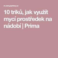 10 triků, jak využít mycí prostředek na nádobí   Prima