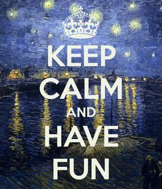 keep calm and have fun always - Google Search
