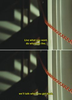"""― Laurence Anyways (2012) """"Live what you want, do what you like, we'll talk when you get back."""""""