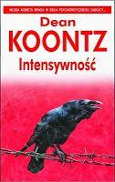 Dean Koontz w dobrej formie. Intensywność to thriller, który naprawdę wciąga i trzyma w napięciu.