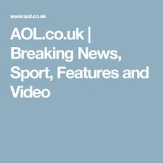 AOL.co.uk | Breaking News, Sport, Features and Video