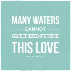 Many waters cannot quench this love. Song of Songs 8:7 - Available as a print here.