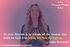 To truly flourish I release all the tension that holds me back from letting love flow through me. ~ Gabrielle Bernstein | Practice the loving kindness compassion meditation along with people around the world each day during the 21-day Compassion Meditation Challenge. Free guided audio and the extended version of the practice are available for free. www.AttunementMeditation.com/compassion Gabrielle Bernstein, Hold Me, People Around The World, Compassion, Thats Not My, Meditation, Challenges, Let It Be, Love