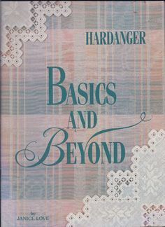 Hardanger Basics and Beyond By Janice Love