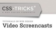 CSS Tricks Video Screencasts The people at CSS Tricks created a section called Video Screencasts in which we can find all kinds step-by-step helpers, not only covering CSS but on all kinds of web design and development topics. These walkthroughs are all pretty useful, especially in video format.