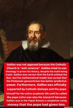 "Galileo was not opposed because the Catholic Church is ""anti-science"". Galileo tried to use theology to prove his theory, despite his math being trash. Galileo was correct that the Earth orbited the Sun, but his mathematical model was so bad that the Ptolemaic geocentrism has better predictive power. F... #school #memes #zaoist #christianity #catholic #christian #jesus #catholicism #galileo #not #opposed #because #church #anti #science #tried #use #theology #prove #theory #math #being #pic Catholic School Humor, Catholic Bishops, Funny School Memes, Science Humor, Popular Memes, Christianity, Theory, Faith, Model"