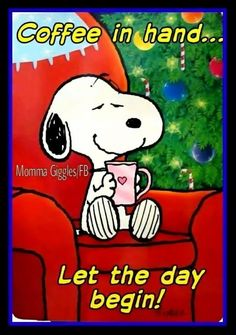 "Snoopy -- ""Coffee in hand ... Let the day begin!"""