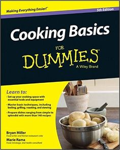 Cooking Basics For Dummies: Marie Rama, Bryan Miller: 9781118922316: Amazon.com: Books