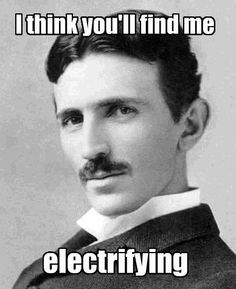 Nikola Tesla.  Thank you for shedding a little light on the situation! AC - ya later.