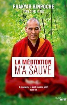 """Extraits du livre 'La méditation m'a sauvé"""" de Phakyab Rinpoche et Sofia Stril-Rever"""