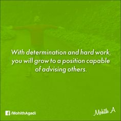 With determination and hard work, you will grow to a position capable of advising others.  #Quotes #QuotesbyMohith #LifeQuotes