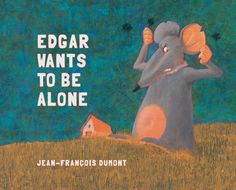 Edgar Wants to Be Alone - Jean-Francois Dumont   Edgar the rat doesn't like company. So when he notices a worm is following him everywhere he goes, Edgar does everything in his power to get rid of his unwelcome companion. But the worm just won't go away! Edgar wants the other animals to solve his problem, but eventually he realizes he might have been part of the problem all along.  From the beloved author of The Chickens Build a Wall, The Geese March in Step, and The Sheep Go on Strike comes another zany story that will keep readers laughing.