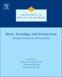 Music, neurology and neuroscience : evolution, the musical brain, medical conditions, and therapies / edited by Eckart Altenmüller, Stanley Finger, François Boller