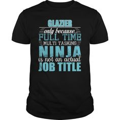 Glazier Only Because Full Time Multi Tasking Ninja Is Not An Actual Job Title…