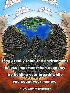 """""""Se você acha mesmo que o meio ambiente é menos importante que a economia, tente segurar o fôlego enquanto você conta o seu dinheiro.""""  - Dr. Guy McPherson  www.eCycle.com.br Sua pegada mais leve."""