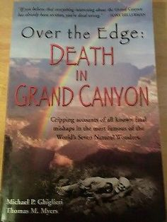 Over the Edge : Death in Grand Canyon by Michael P. Ghiglieri and Thomas M. Mye…