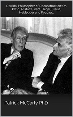 Derrida, Philosopher of Deconstruction: On Plato, Aristotle, Kant, Hegel, Freud, Heidegger and Foucault (ICG Academic Series Book 19) (English Edition) eBook: Patrick McCarty PhD: Amazon.com.br: Loja Kindle