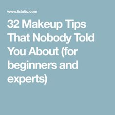 32 Makeup Tips That Nobody Told You About (for beginners and experts)
