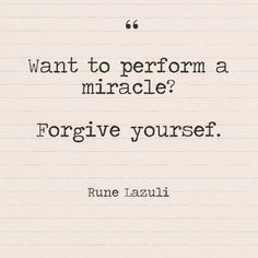 """""""Want to perform a miracle? Forgive yourself."""" Rune Lazuli - Quotes You Need to Hear if You're Having a Bad Week - Photos"""