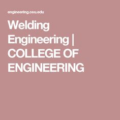 Welding Engineering | COLLEGE OF ENGINEERING