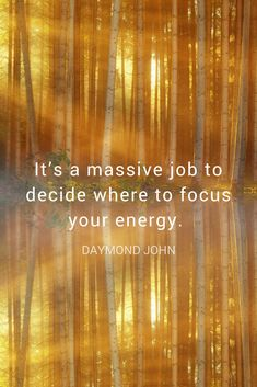 """""""It's a massive job to decide where to focus your energy."""" - Shark Tank star Daymond John quote on success, focus, and mindset from the School of Greatness podcast"""