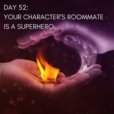 """Day 52 of 365 Days of Writing Prompts:Your character's roommate is a superhero.  Erin:""""It's time you started pulling your weight around here,"""" I snapped doing the dishes for the thir…"""