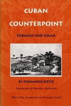 Cuban Counterpoint: Tobacco and Sugar by Fernando Ortiz (English translation)