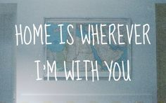 home is ...