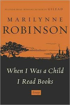 When I Was a Child I Read Books by Marilynne Robinson - When I Was a Child I Read Books by Marilynne Robinson is a collection of ten essays about democracy, American life and thoughtfulness.