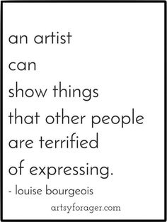 """""""An artist can show things that other people are terrified of expressing"""" --Loui. """"An artist can show things that other people are terrified of expressing"""" --Louise Bourgeois # Great Quotes, Quotes To Live By, Me Quotes, Inspirational Quotes, Music Quotes, Wisdom Quotes, Louise Bourgeois, Citation Art, Artist Life"""
