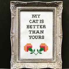 My cat is better than yours. Finished and framed cross stitch. by Haft4Life on Etsy https://www.etsy.com/listing/493408569/my-cat-is-better-than-yours-finished-and