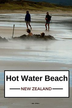 Travel Guide New Zealand - plan your trip to Hot Water Beach. You just have to dig your pool to enjoy a very hot bath
