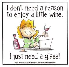 I don't need a reason to enjoy a little wine. I just need a glass!