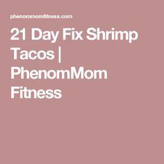21 Day Fix Shrimp Tacos | PhenomMom Fitness