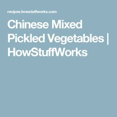 Chinese Mixed Pickled Vegetables | HowStuffWorks