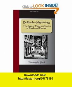 Bulfinch�s Mythology � The Age of Fable or Stories of Gods and Heroes (9781595477743) Thomas Bulfinch , ISBN-10: 1595477748  , ISBN-13: 978-1595477743 ,  , tutorials , pdf , ebook , torrent , downloads , rapidshare , filesonic , hotfile , megaupload , fileserve