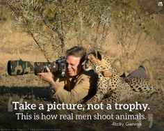 Take a picture,not a trophy. This is how REAL men shoot animals.