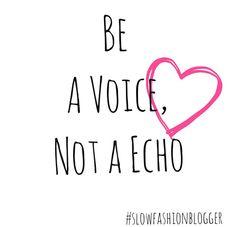 BE A VOICE, NOT A ECHO  #ecoissexy #slowfashionblogger