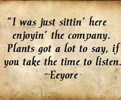 Eeyore saying.I love Eeyore Great Quotes, Me Quotes, Inspirational Quotes, Eeyore Quotes, Wall Quotes, Quotable Quotes, The Words, Design Jardin, Garden Quotes