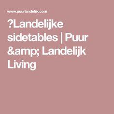 》Landelijke sidetables | Puur & Landelijk Living