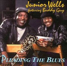 Pleading the Blues - Junior Wells, Buddy Guy Chess Records, Junior Wells, William Christopher, Gary Clark Jr, Classic Blues, Buddy Guy, It Hurts Me, Muddy Waters, Keith Richards