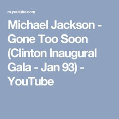 Michael Jackson - Gone Too Soon (Clinton Inaugural Gala - Jan 93) - YouTube