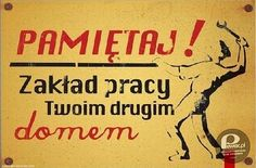 """Communist-Poland slogan: """"Remember, your workplace is your second home"""" Scary Funny, Wtf Funny, Cold War Propaganda, Polish Posters, Good Old Times, My Childhood Memories, Quote Posters, Vintage Posters, Slogan"""