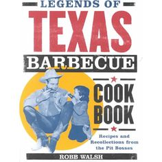 Legends of Texas Barbecue Cookbook: Recipes and Recollections from the Pit Bosses, by Robb Walsh